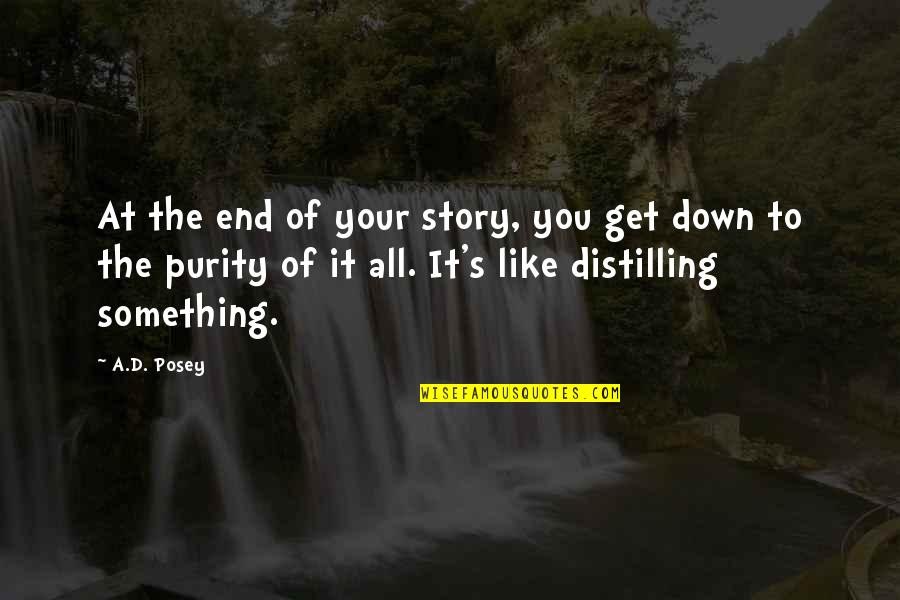 Writing Your Story Quotes By A.D. Posey: At the end of your story, you get