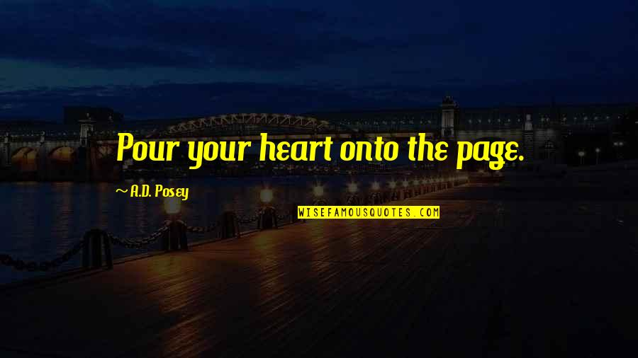 Writing Your Story Quotes By A.D. Posey: Pour your heart onto the page.