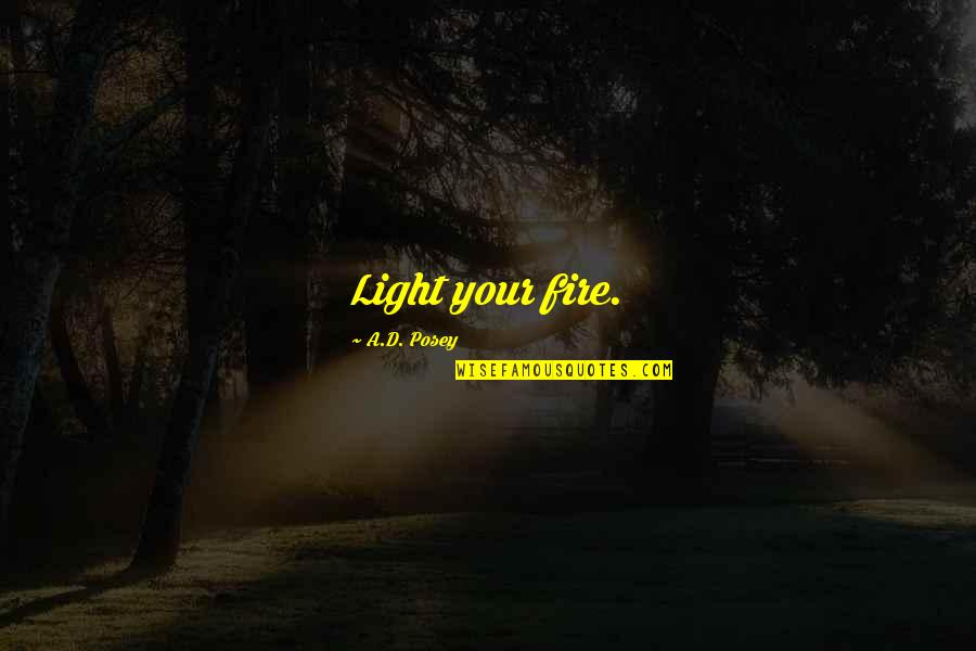 Writing Your Story Quotes By A.D. Posey: Light your fire.