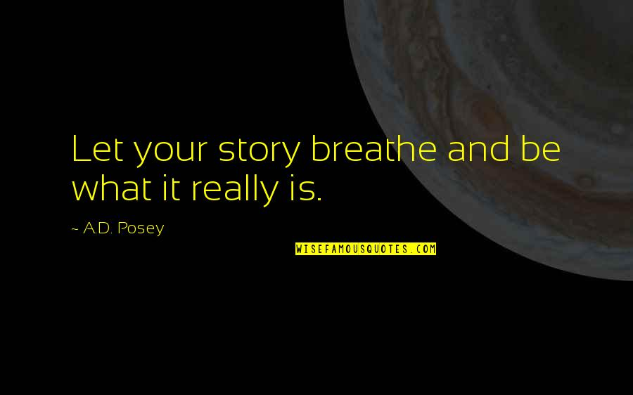 Writing Your Story Quotes By A.D. Posey: Let your story breathe and be what it