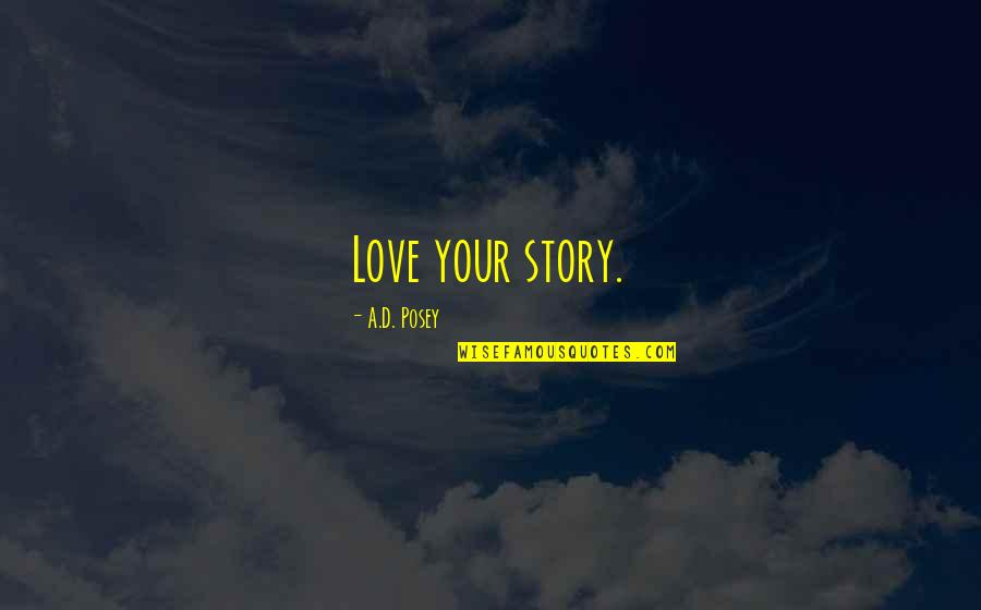 Writing Your Story Quotes By A.D. Posey: Love your story.