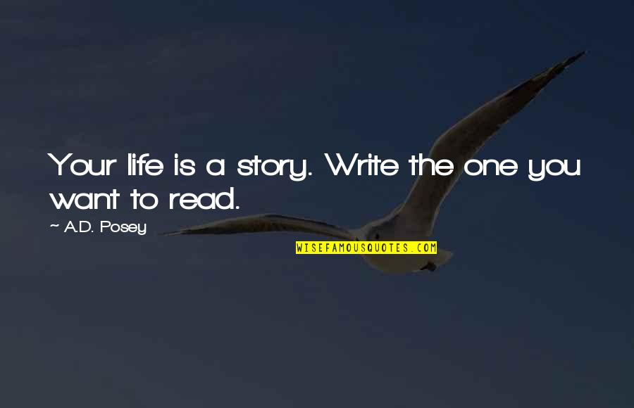 Writing Your Story Quotes By A.D. Posey: Your life is a story. Write the one