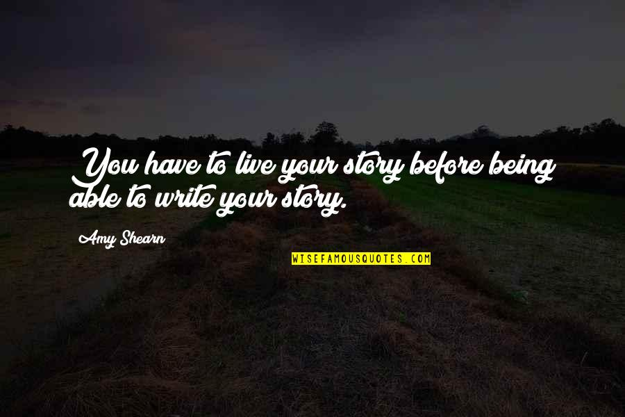 Writing Your Story Quotes By Amy Shearn: You have to live your story before being