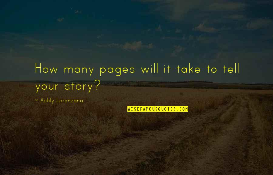 Writing Your Story Quotes By Ashly Lorenzana: How many pages will it take to tell