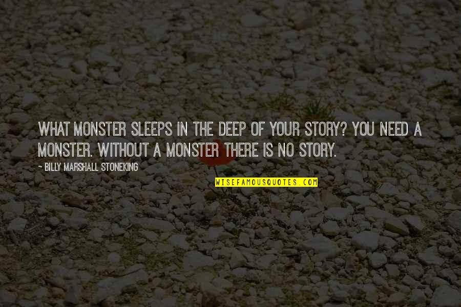 Writing Your Story Quotes By Billy Marshall Stoneking: What monster sleeps in the deep of your