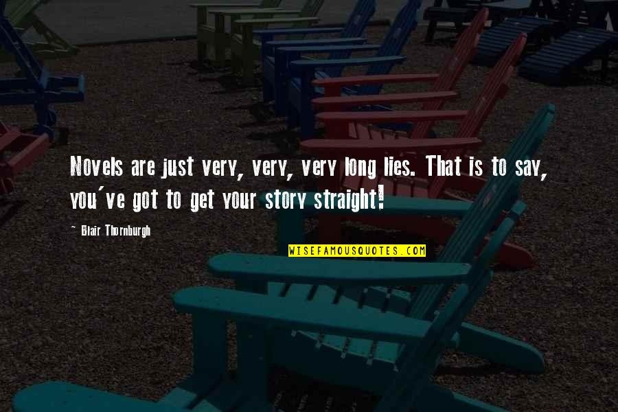 Writing Your Story Quotes By Blair Thornburgh: Novels are just very, very, very long lies.
