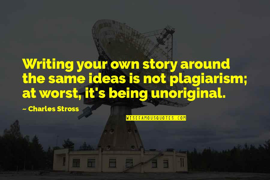 Writing Your Story Quotes By Charles Stross: Writing your own story around the same ideas
