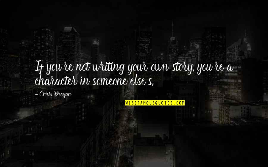 Writing Your Story Quotes By Chris Brogan: If you're not writing your own story, you're