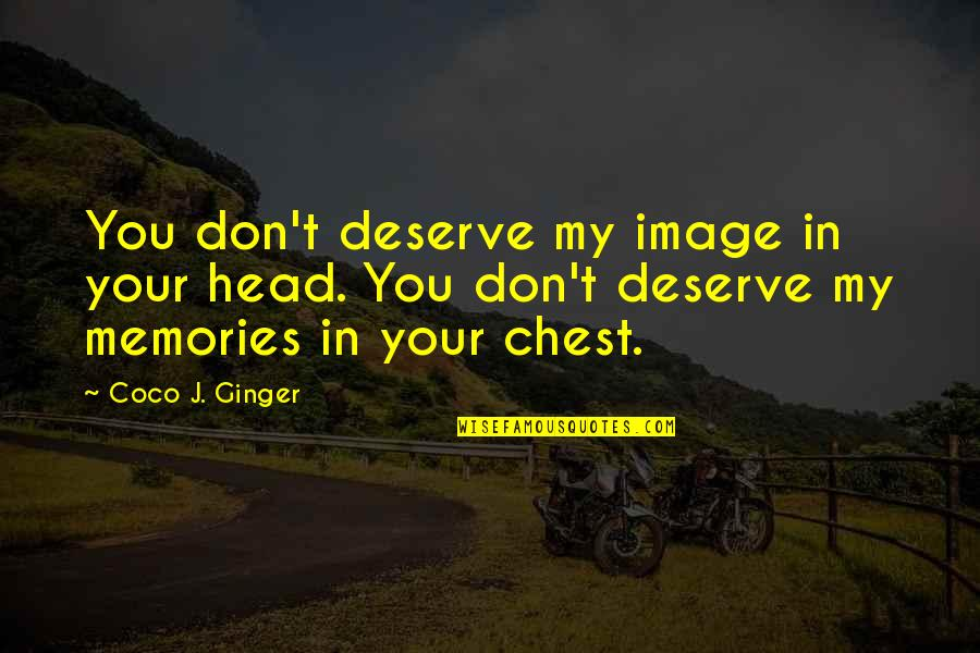 Writing Your Story Quotes By Coco J. Ginger: You don't deserve my image in your head.