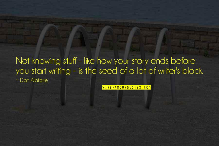 Writing Your Story Quotes By Dan Alatorre: Not knowing stuff - like how your story