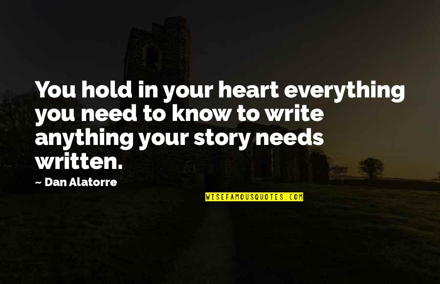 Writing Your Story Quotes By Dan Alatorre: You hold in your heart everything you need