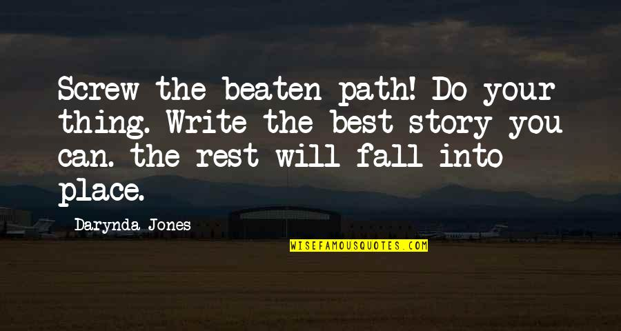 Writing Your Story Quotes By Darynda Jones: Screw the beaten path! Do your thing. Write