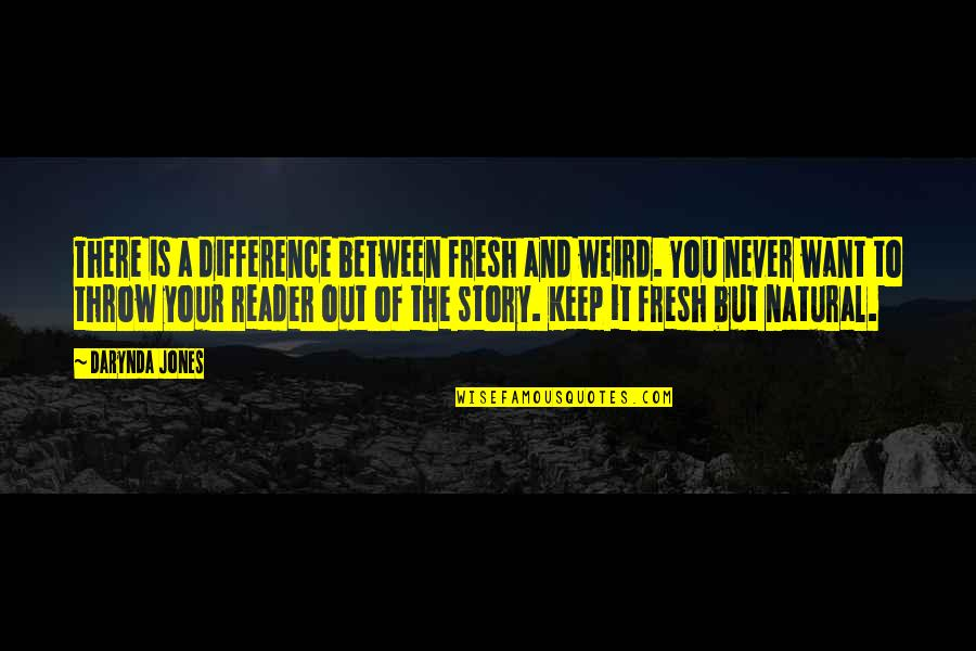 Writing Your Story Quotes By Darynda Jones: There is a difference between fresh and weird.