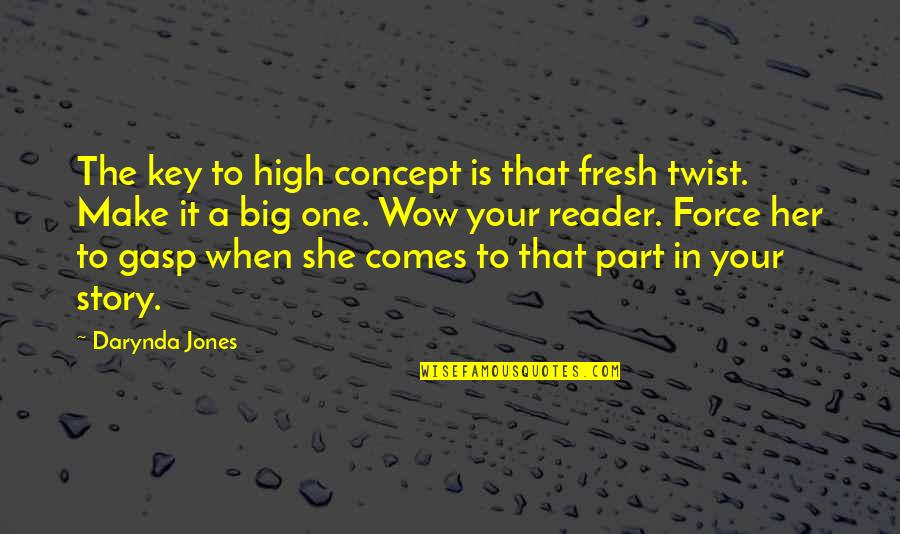 Writing Your Story Quotes By Darynda Jones: The key to high concept is that fresh