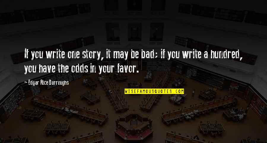 Writing Your Story Quotes By Edgar Rice Burroughs: If you write one story, it may be