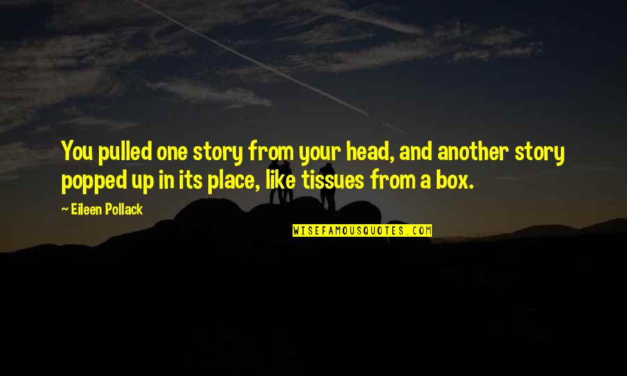 Writing Your Story Quotes By Eileen Pollack: You pulled one story from your head, and