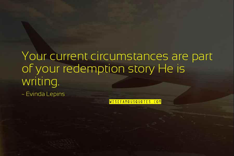 Writing Your Story Quotes By Evinda Lepins: Your current circumstances are part of your redemption