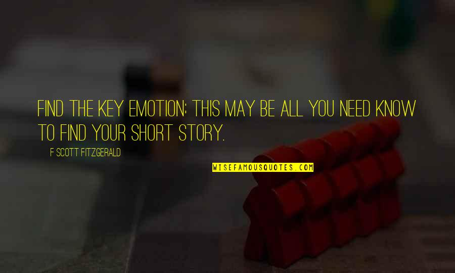 Writing Your Story Quotes By F Scott Fitzgerald: Find the key emotion; this may be all