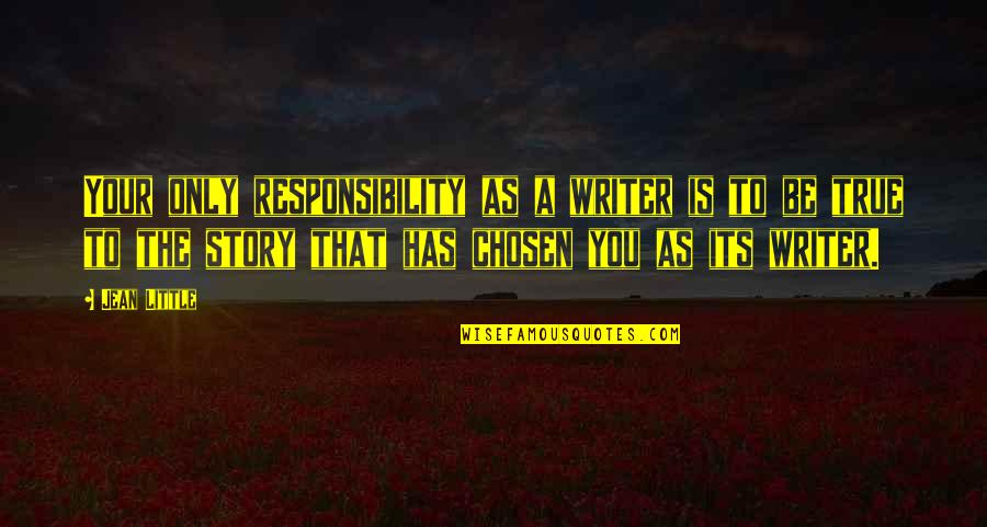 Writing Your Story Quotes By Jean Little: Your only responsibility as a writer is to
