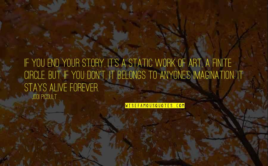 Writing Your Story Quotes By Jodi Picoult: If you end your story, it's a static
