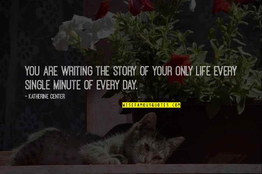 Writing Your Story Quotes By Katherine Center: You are writing the story of your only