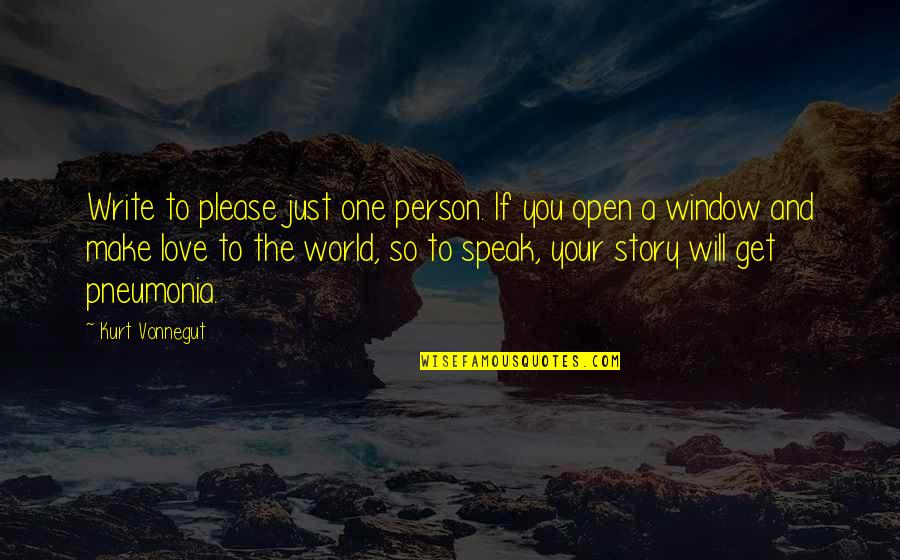 Writing Your Story Quotes By Kurt Vonnegut: Write to please just one person. If you