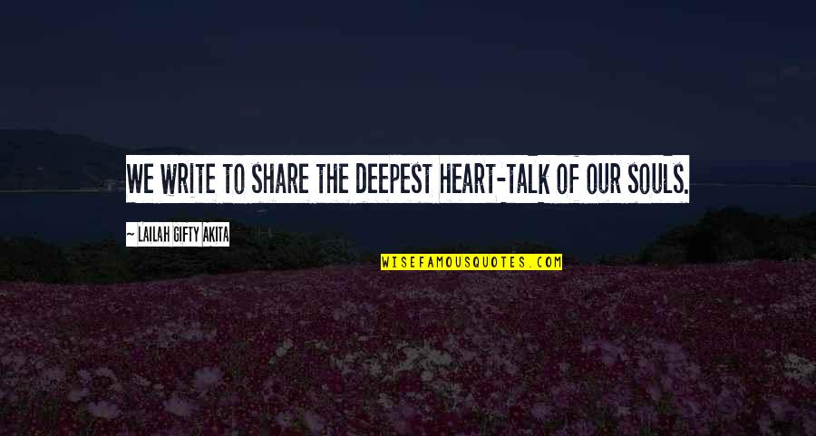 Writing Your Story Quotes By Lailah Gifty Akita: We write to share the deepest heart-talk of