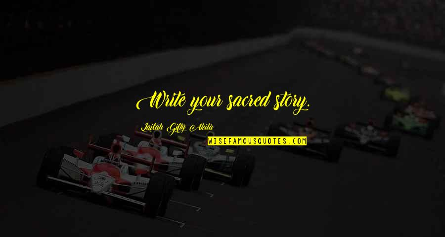 Writing Your Story Quotes By Lailah Gifty Akita: Write your sacred story.