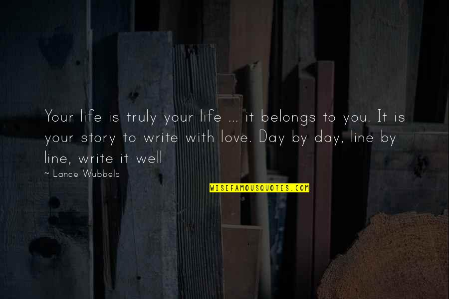 Writing Your Story Quotes By Lance Wubbels: Your life is truly your life ... it