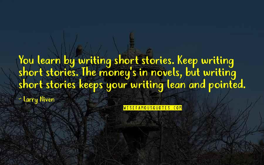 Writing Your Story Quotes By Larry Niven: You learn by writing short stories. Keep writing