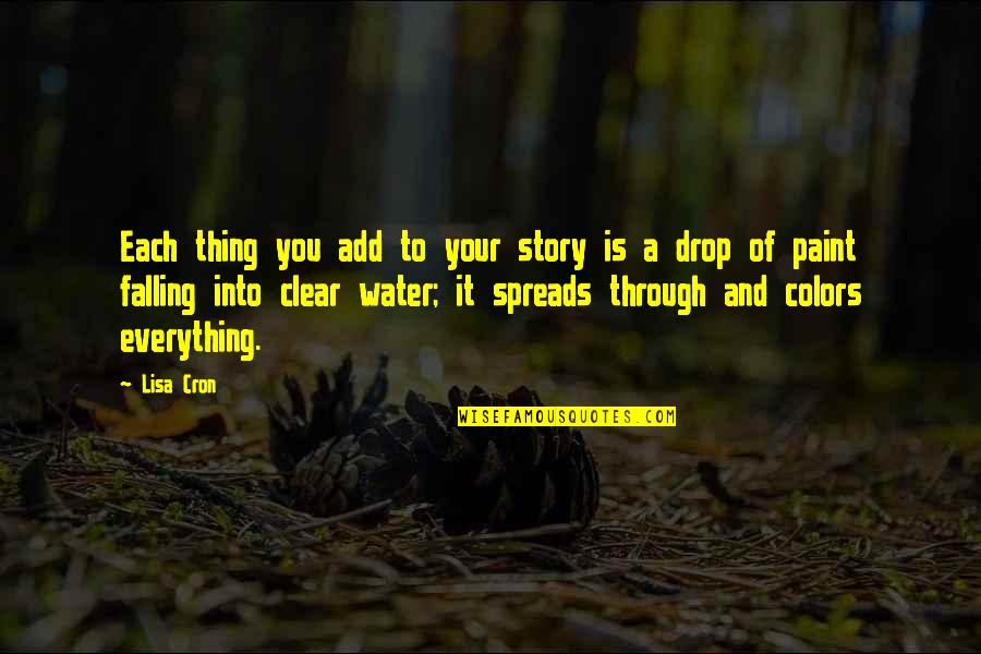 Writing Your Story Quotes By Lisa Cron: Each thing you add to your story is