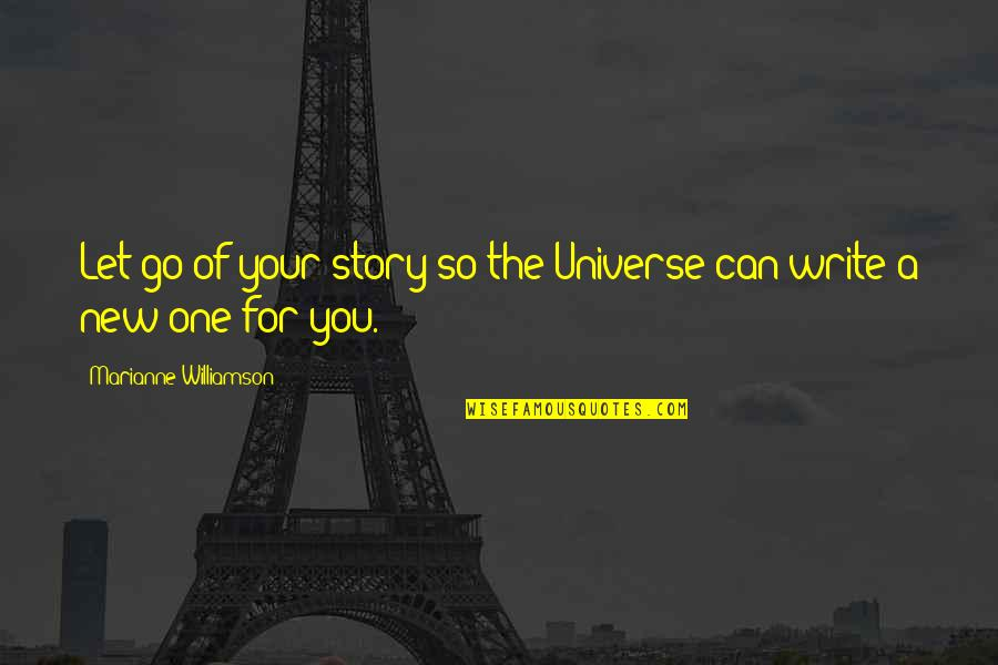 Writing Your Story Quotes By Marianne Williamson: Let go of your story so the Universe