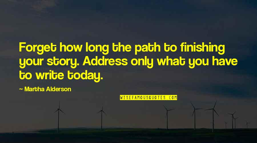 Writing Your Story Quotes By Martha Alderson: Forget how long the path to finishing your