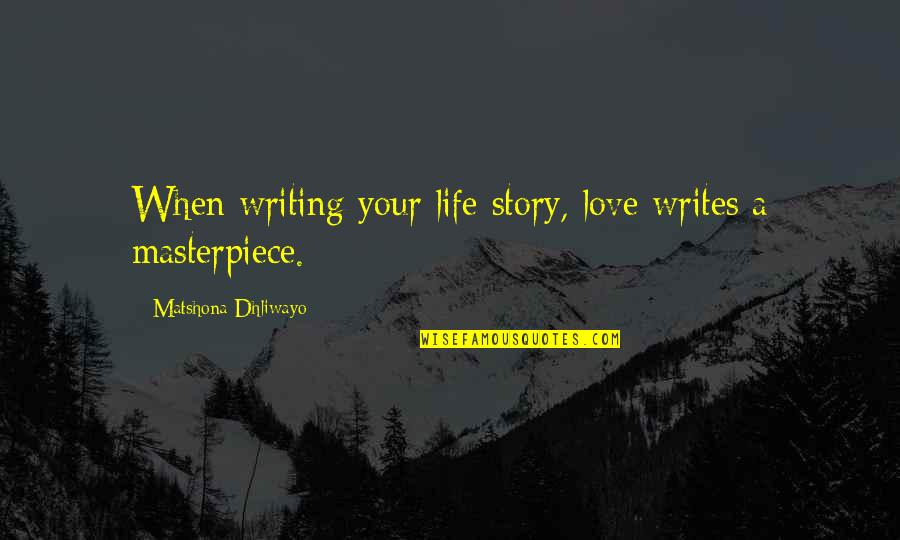 Writing Your Story Quotes By Matshona Dhliwayo: When writing your life story, love writes a