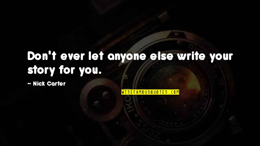 Writing Your Story Quotes By Nick Carter: Don't ever let anyone else write your story
