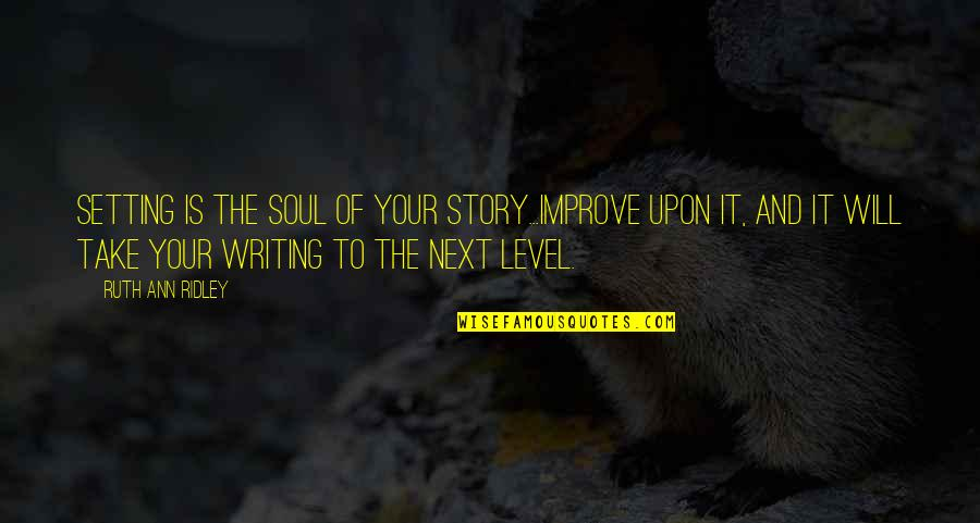 Writing Your Story Quotes By Ruth Ann Ridley: Setting is the soul of your story...Improve upon