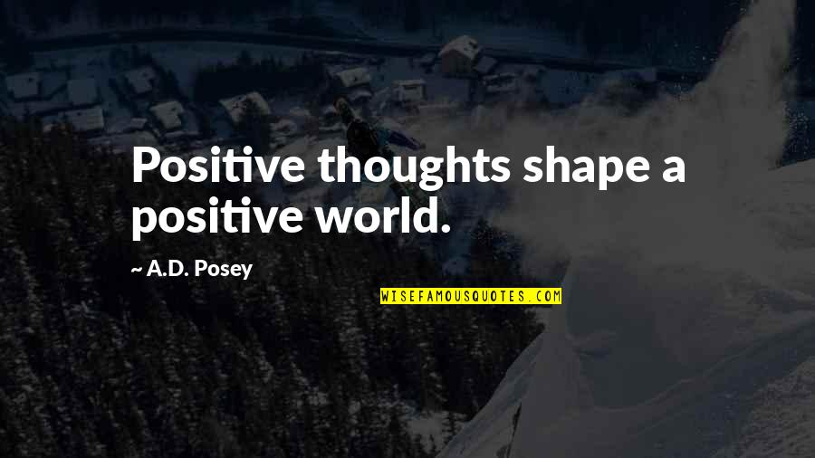 Writing Your Thoughts Quotes By A.D. Posey: Positive thoughts shape a positive world.