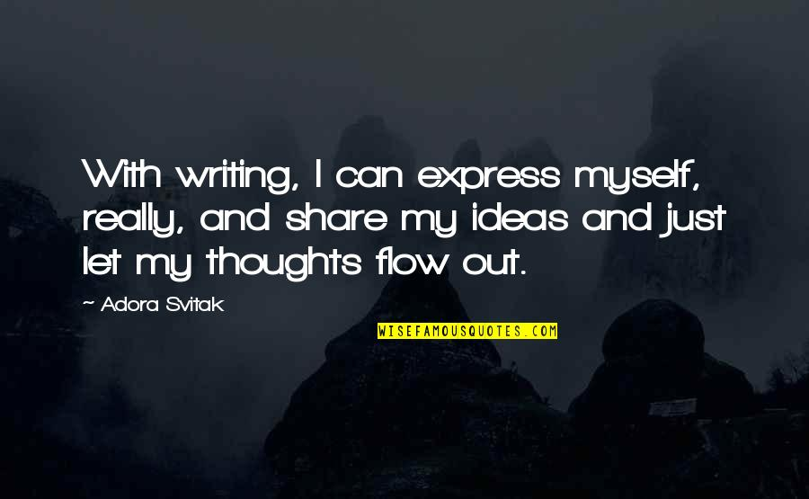 Writing Your Thoughts Quotes By Adora Svitak: With writing, I can express myself, really, and