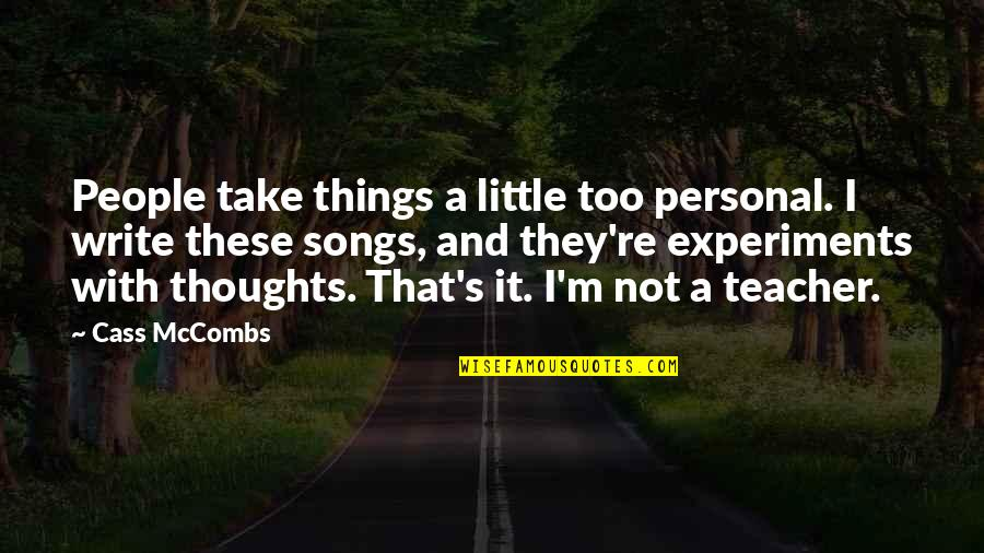 Writing Your Thoughts Quotes By Cass McCombs: People take things a little too personal. I