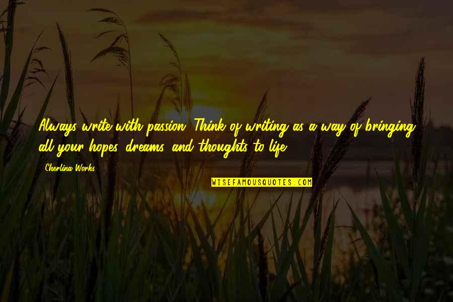 Writing Your Thoughts Quotes By Cherlina Works: Always write with passion. Think of writing as