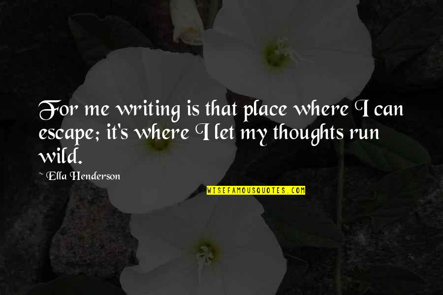 Writing Your Thoughts Quotes By Ella Henderson: For me writing is that place where I