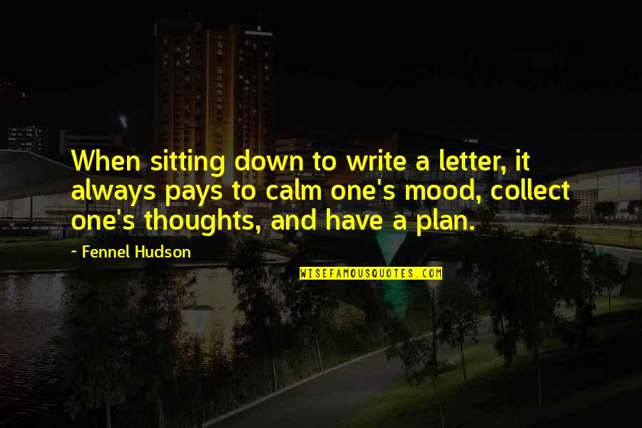 Writing Your Thoughts Quotes By Fennel Hudson: When sitting down to write a letter, it