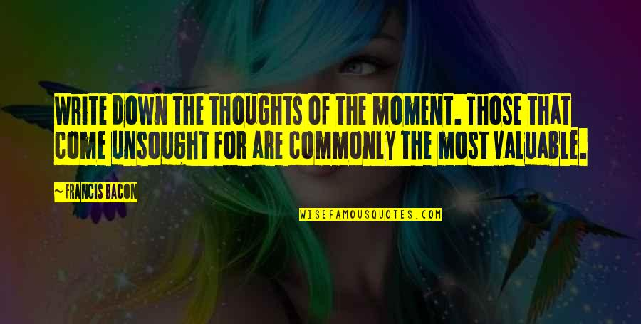 Writing Your Thoughts Quotes By Francis Bacon: Write down the thoughts of the moment. Those