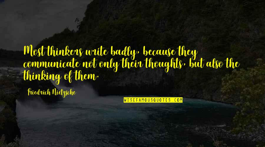 Writing Your Thoughts Quotes By Friedrich Nietzsche: Most thinkers write badly, because they communicate not