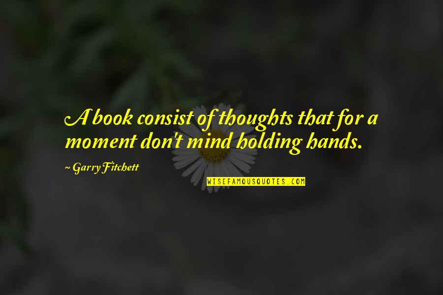 Writing Your Thoughts Quotes By Garry Fitchett: A book consist of thoughts that for a