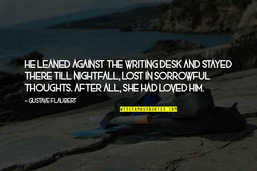 Writing Your Thoughts Quotes By Gustave Flaubert: He leaned against the writing desk and stayed