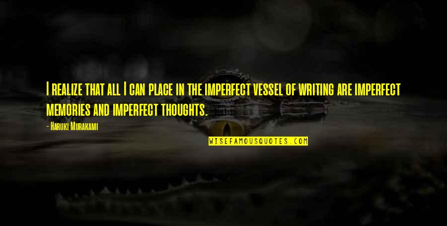Writing Your Thoughts Quotes By Haruki Murakami: I realize that all I can place in