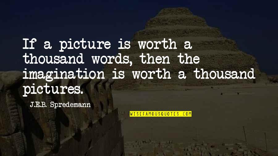 Writing Your Thoughts Quotes By J.E.B. Spredemann: If a picture is worth a thousand words,