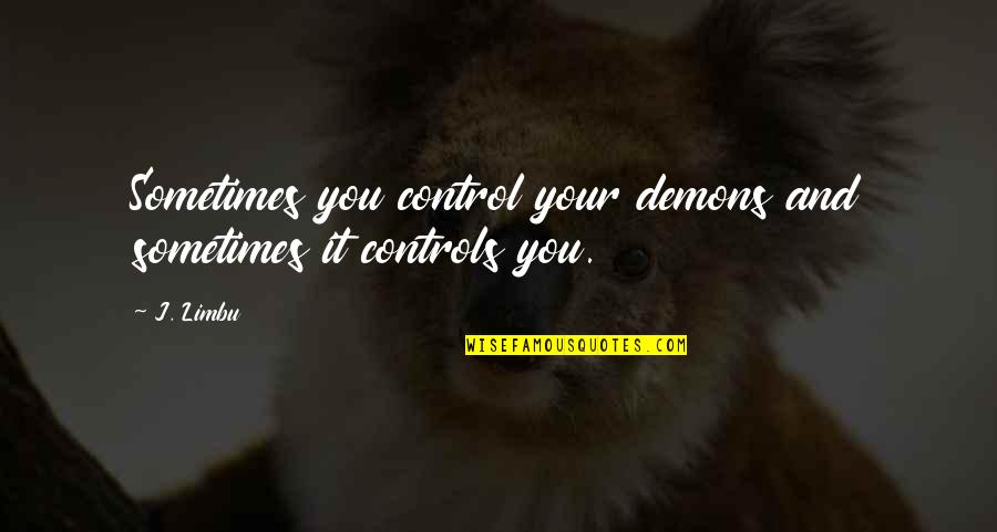 Writing Your Thoughts Quotes By J. Limbu: Sometimes you control your demons and sometimes it