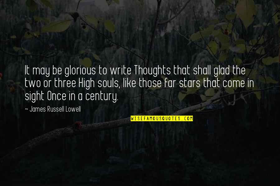 Writing Your Thoughts Quotes By James Russell Lowell: It may be glorious to write Thoughts that